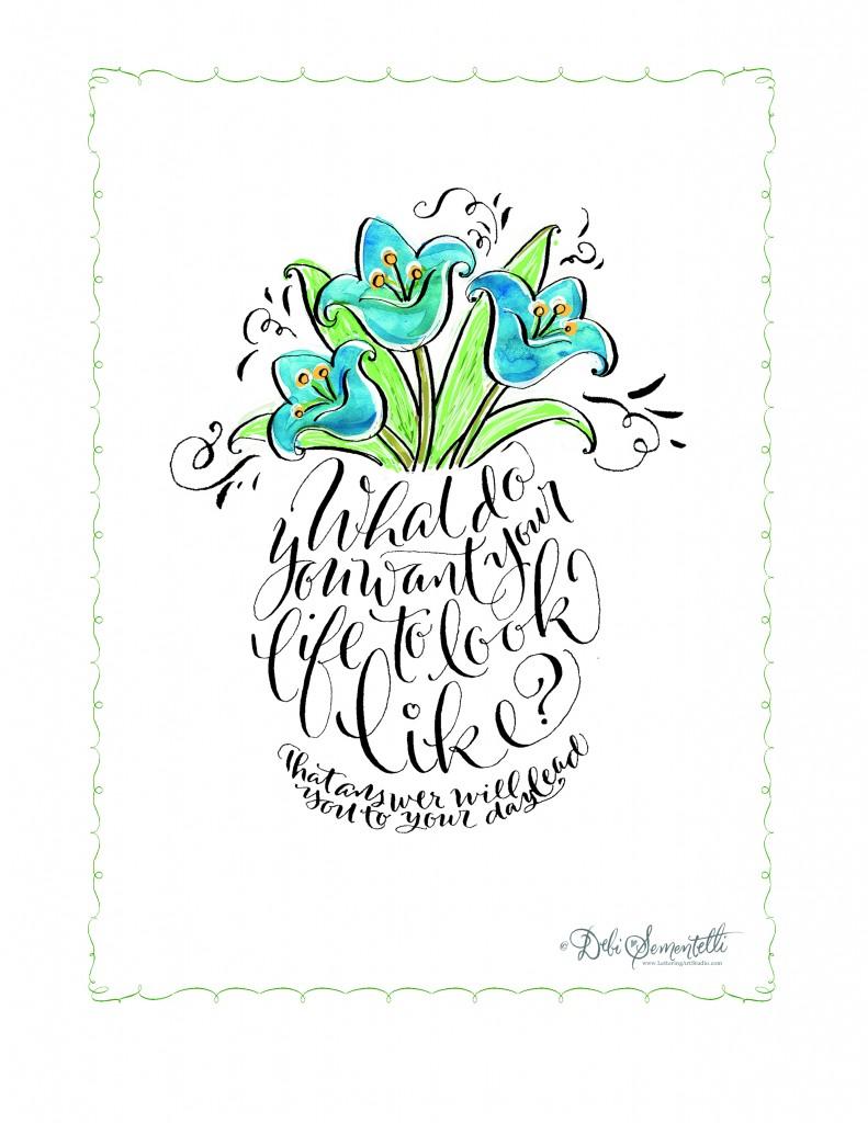 Free Printable, Flower illustration, Calligraphy saying, Sayings in Calligrahy,Calligraphy, Debi Sementelli, Lettering Art Studio